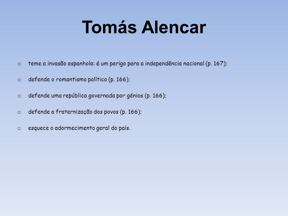 Tomás Alencar teme a invasão espanhola: é um perigo para a independência nacional (p. 167); defende o romantismo político (p. 166);
