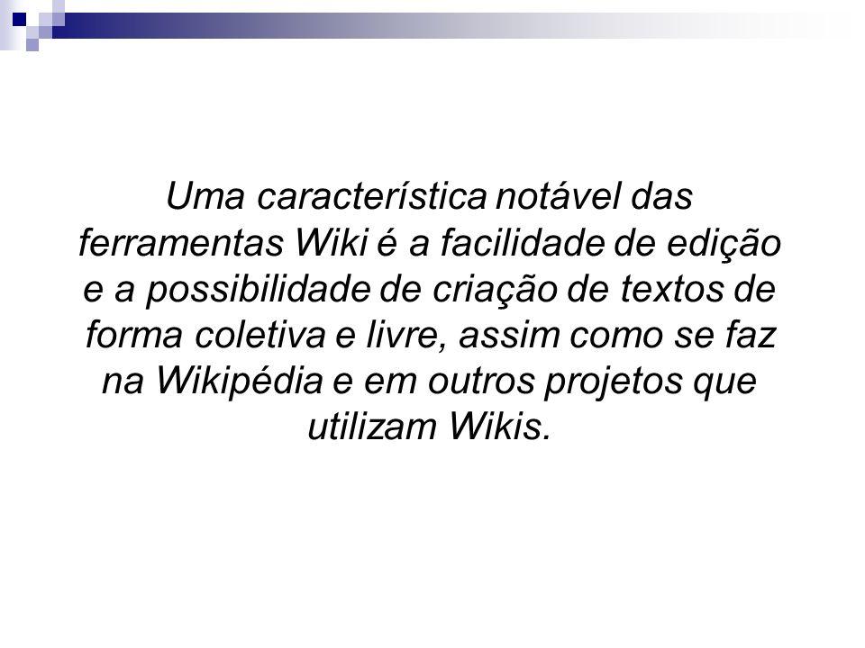 Uma característica notável das ferramentas Wiki é a facilidade de edição e a possibilidade de criação de textos de forma coletiva e livre, assim como se faz na Wikipédia e em outros projetos que utilizam Wikis.