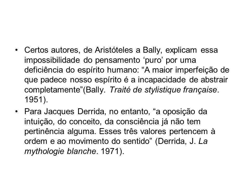 Certos autores, de Aristóteles a Bally, explicam essa impossibilidade do pensamento 'puro' por uma deficiência do espírito humano: A maior imperfeição de que padece nosso espírito é a incapacidade de abstrair completamente (Bally. Traité de stylistique française. 1951).