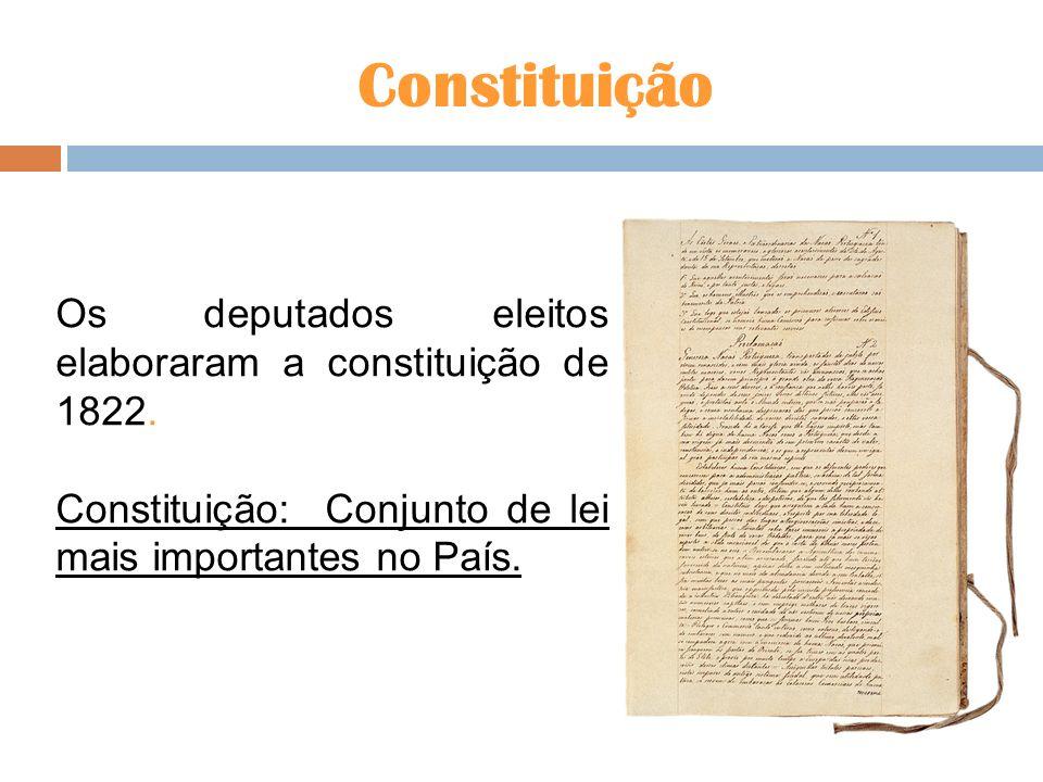 Constituição Os deputados eleitos elaboraram a constituição de 1822.