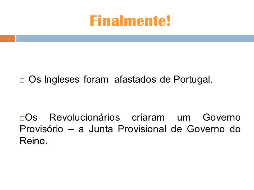 Finalmente! Os Ingleses foram afastados de Portugal.