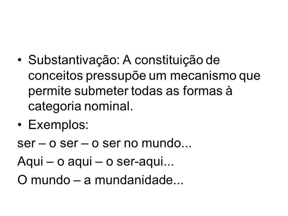 Substantivação: A constituição de conceitos pressupõe um mecanismo que permite submeter todas as formas à categoria nominal.