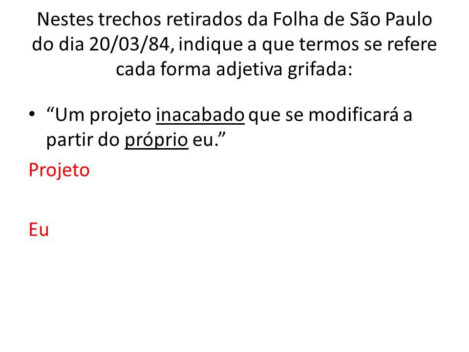 Nestes trechos retirados da Folha de São Paulo do dia 20/03/84, indique a que termos se refere cada forma adjetiva grifada: