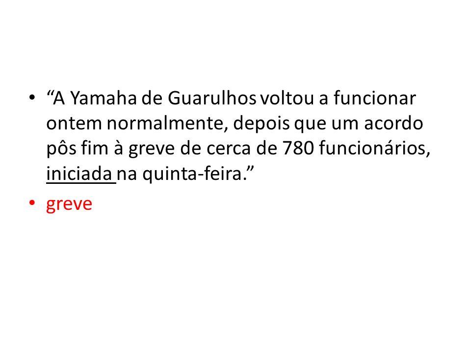 A Yamaha de Guarulhos voltou a funcionar ontem normalmente, depois que um acordo pôs fim à greve de cerca de 780 funcionários, iniciada na quinta-feira.
