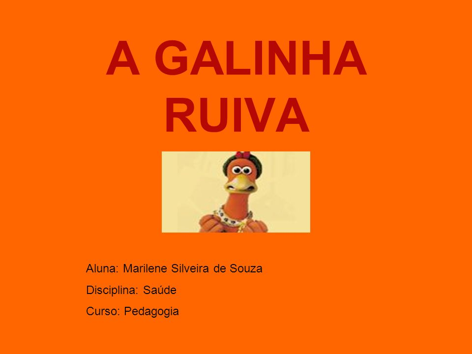 A GALINHA RUIVA Aluna: Marilene Silveira de Souza Disciplina: Saúde