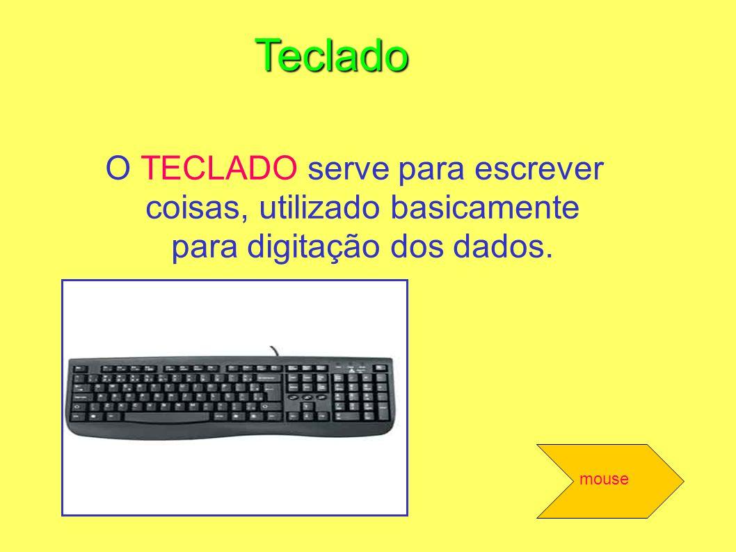 Teclado O TECLADO serve para escrever coisas, utilizado basicamente para digitação dos dados. mouse