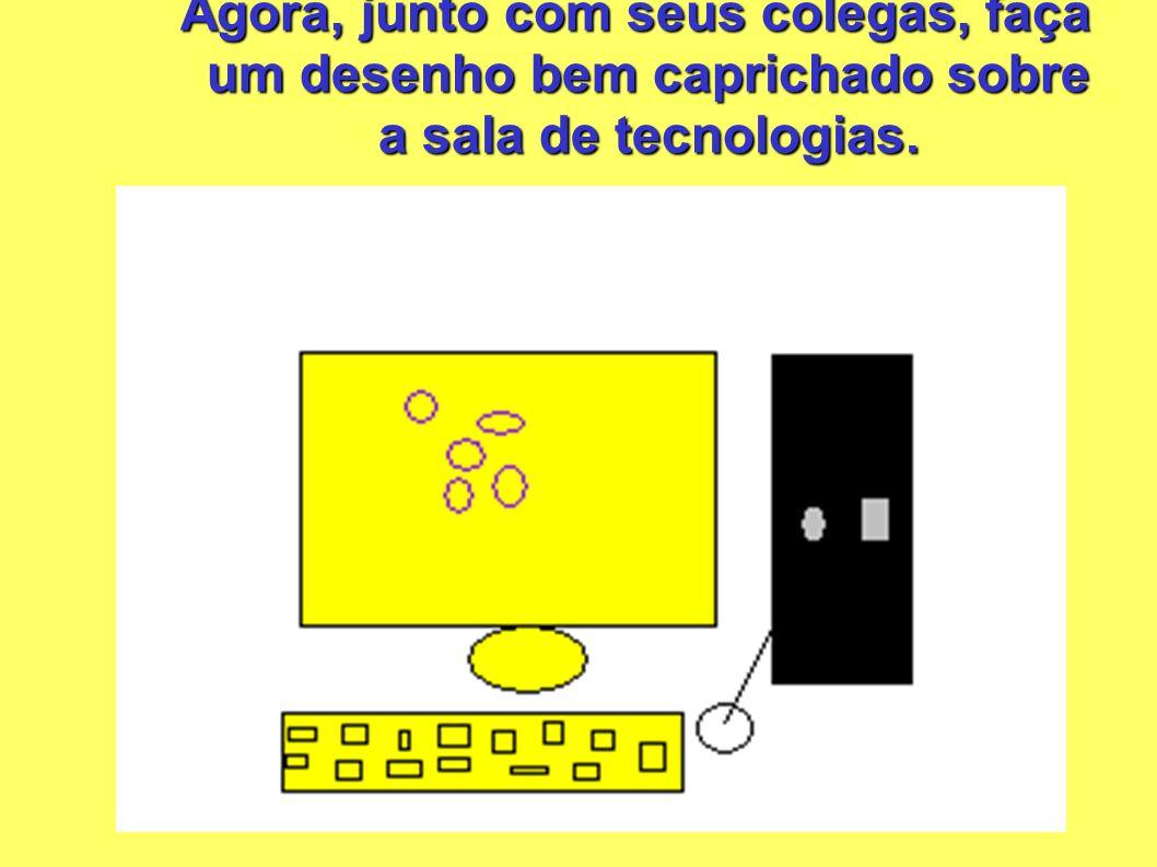 Agora, junto com seus colegas, faça um desenho bem caprichado sobre a sala de tecnologias.