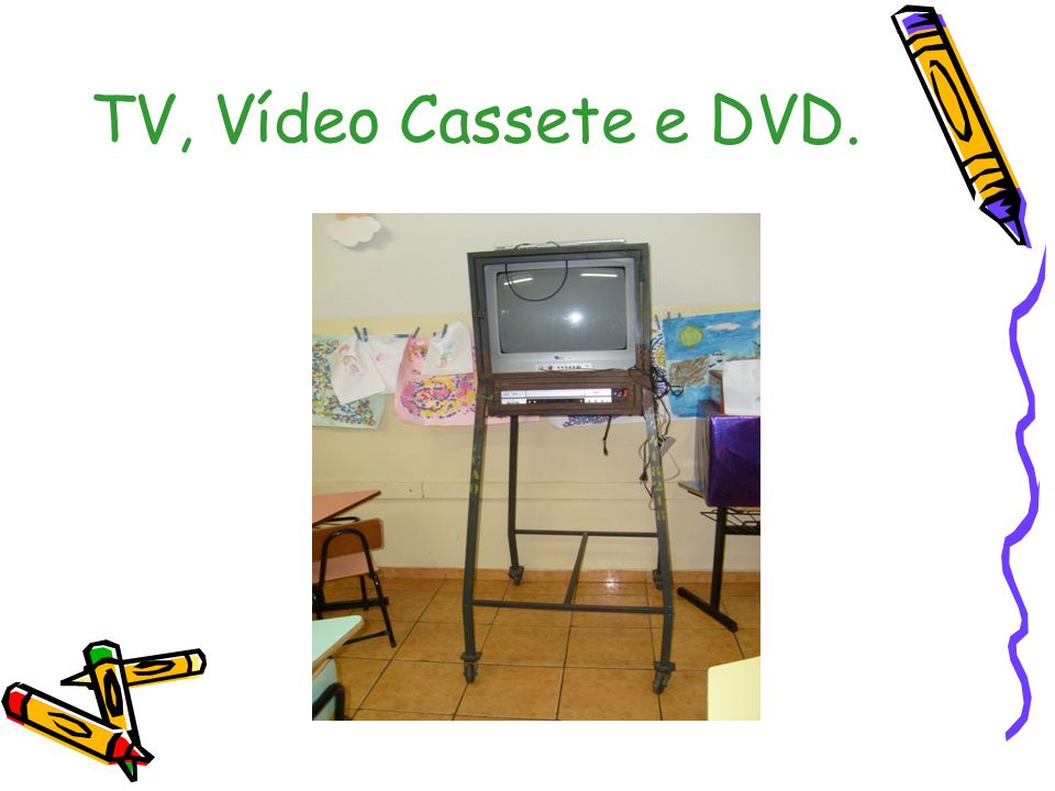 TV, Vídeo Cassete e DVD.