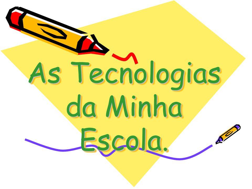 As Tecnologias da Minha Escola.
