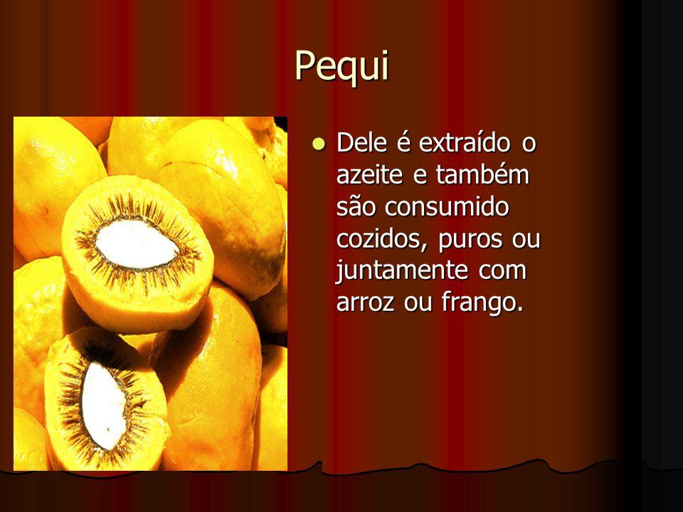 Pequi Dele é extraído o azeite e também são consumido cozidos, puros ou juntamente com arroz ou frango.