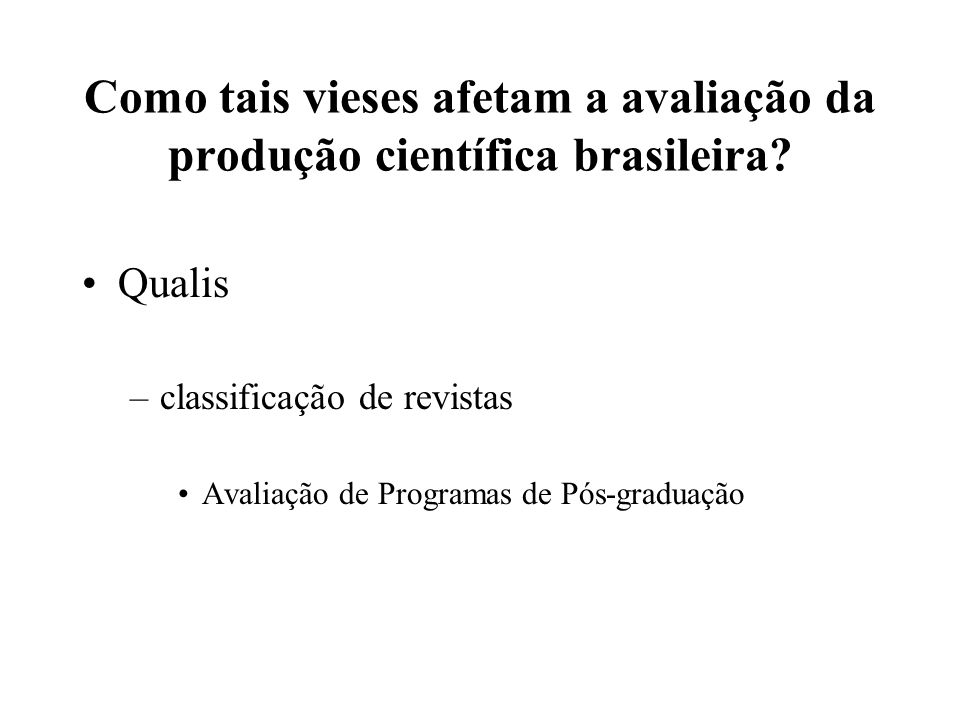 Como tais vieses afetam a avaliação da produção científica brasileira
