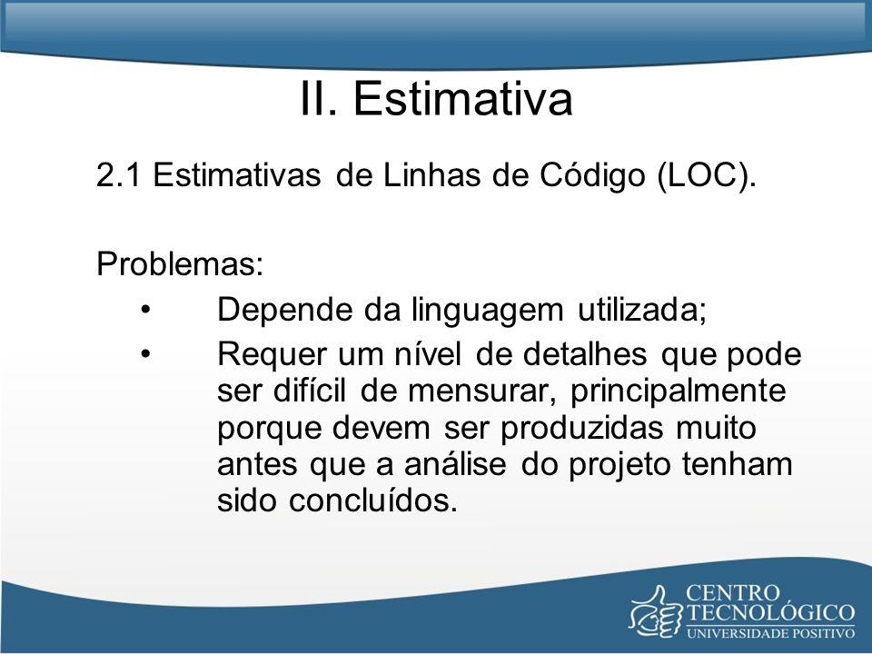 II. Estimativa 2.1 Estimativas de Linhas de Código (LOC). Problemas: