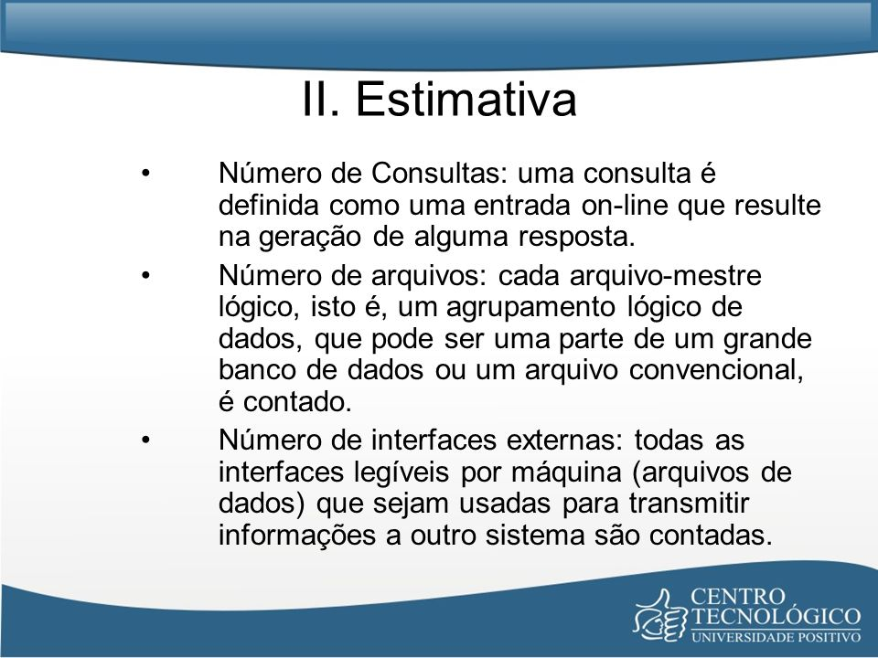 II. Estimativa Número de Consultas: uma consulta é definida como uma entrada on-line que resulte na geração de alguma resposta.
