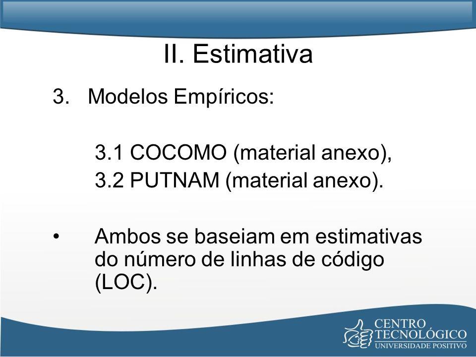 II. Estimativa 3. Modelos Empíricos: 3.1 COCOMO (material anexo),
