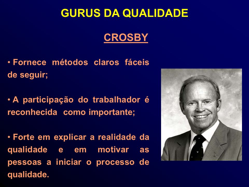 GURUS DA QUALIDADE CROSBY Fornece métodos claros fáceis de seguir;
