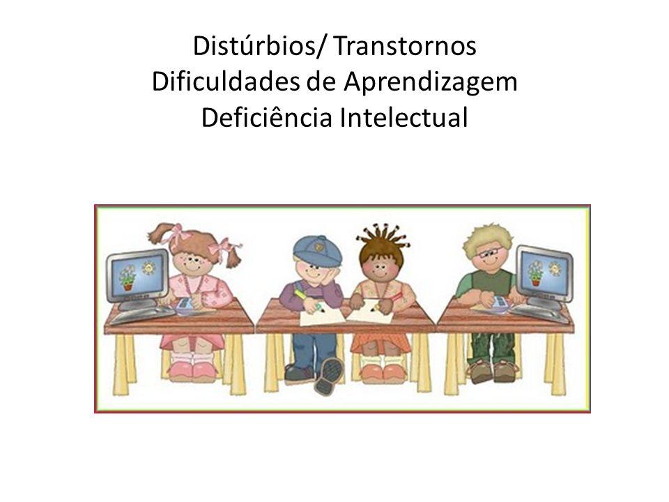 Distúrbios/ Transtornos Dificuldades de Aprendizagem Deficiência Intelectual