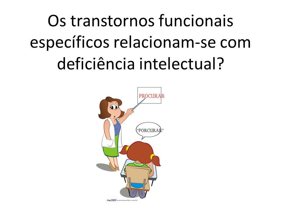 Os transtornos funcionais específicos relacionam-se com deficiência intelectual