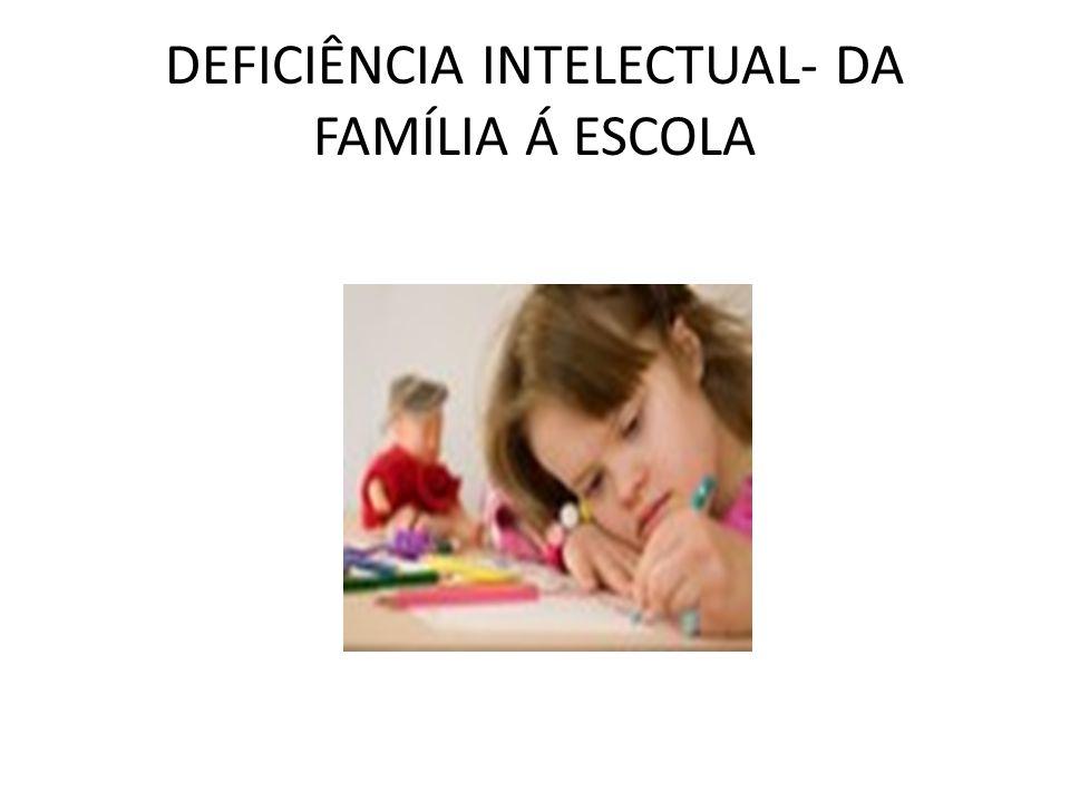 DEFICIÊNCIA INTELECTUAL- DA FAMÍLIA Á ESCOLA