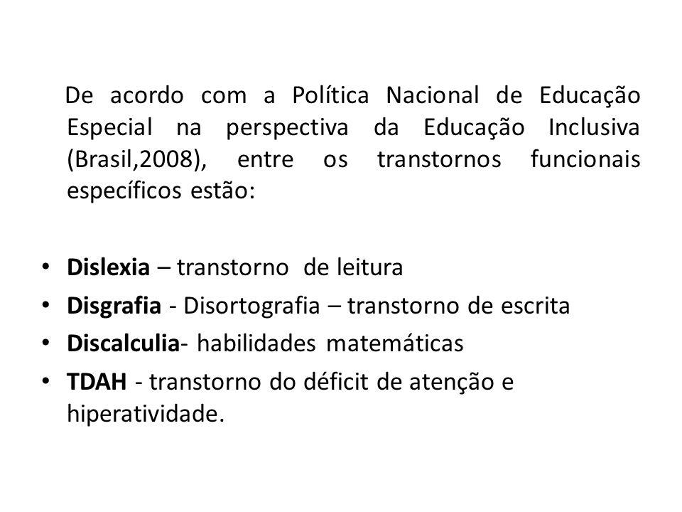 De acordo com a Política Nacional de Educação Especial na perspectiva da Educação Inclusiva (Brasil,2008), entre os transtornos funcionais específicos estão:
