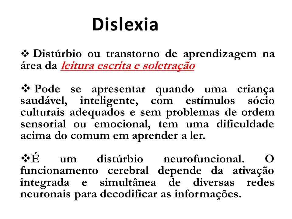 Dislexia Distúrbio ou transtorno de aprendizagem na área da leitura escrita e soletração.