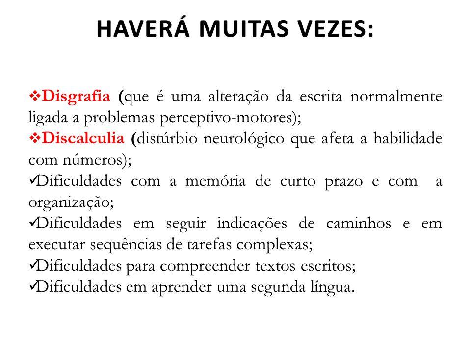 HAVERÁ MUITAS VEZES: Disgrafia (que é uma alteração da escrita normalmente ligada a problemas perceptivo-motores);