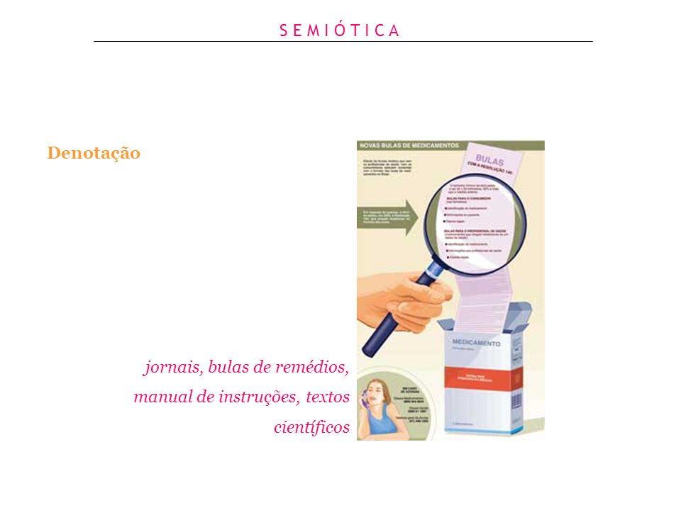 S E M I Ó T I C A Denotação jornais, bulas de remédios, manual de instruções, textos científicos
