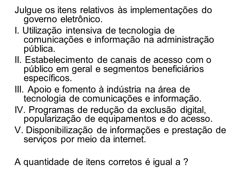 Julgue os itens relativos às implementações do governo eletrônico.