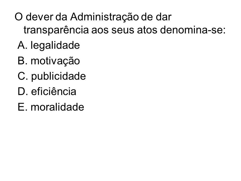 O dever da Administração de dar transparência aos seus atos denomina-se: