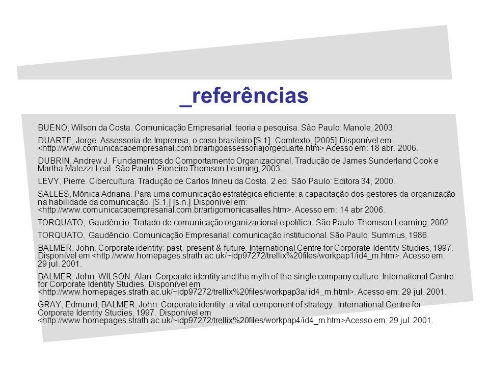 _referênciasBUENO, Wilson da Costa. Comunicação Empresarial: teoria e pesquisa. São Paulo: Manole, 2003.