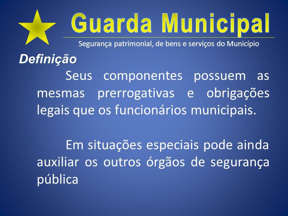 Definição Seus componentes possuem as mesmas prerrogativas e obrigações legais que os funcionários municipais.