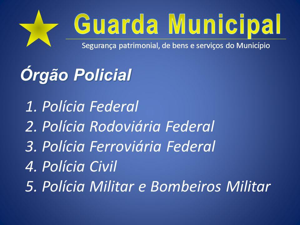 Órgão Policial Polícia Federal. Polícia Rodoviária Federal. Polícia Ferroviária Federal. Polícia Civil.