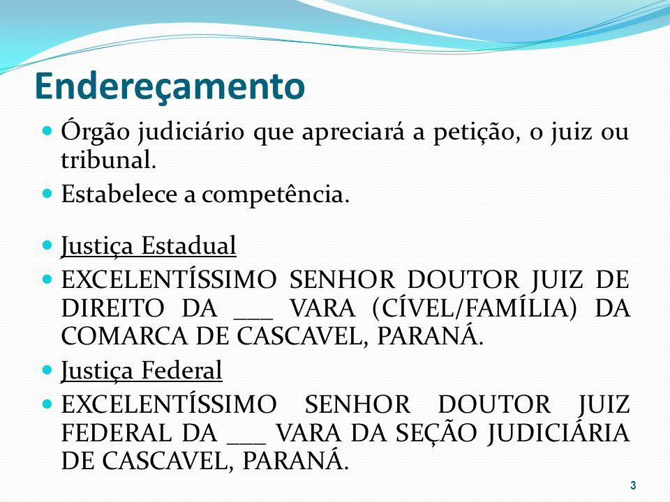 Endereçamento Órgão judiciário que apreciará a petição, o juiz ou tribunal. Estabelece a competência.