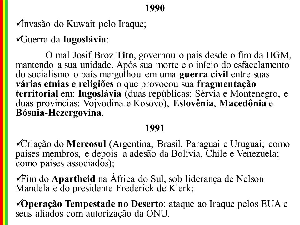 1990 Invasão do Kuwait pelo Iraque; Guerra da Iugoslávia: