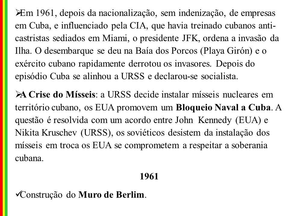Em 1961, depois da nacionalização, sem indenização, de empresas em Cuba, e influenciado pela CIA, que havia treinado cubanos anti-castristas sediados em Miami, o presidente JFK, ordena a invasão da Ilha. O desembarque se deu na Baía dos Porcos (Playa Girón) e o exército cubano rapidamente derrotou os invasores. Depois do episódio Cuba se alinhou a URSS e declarou-se socialista.