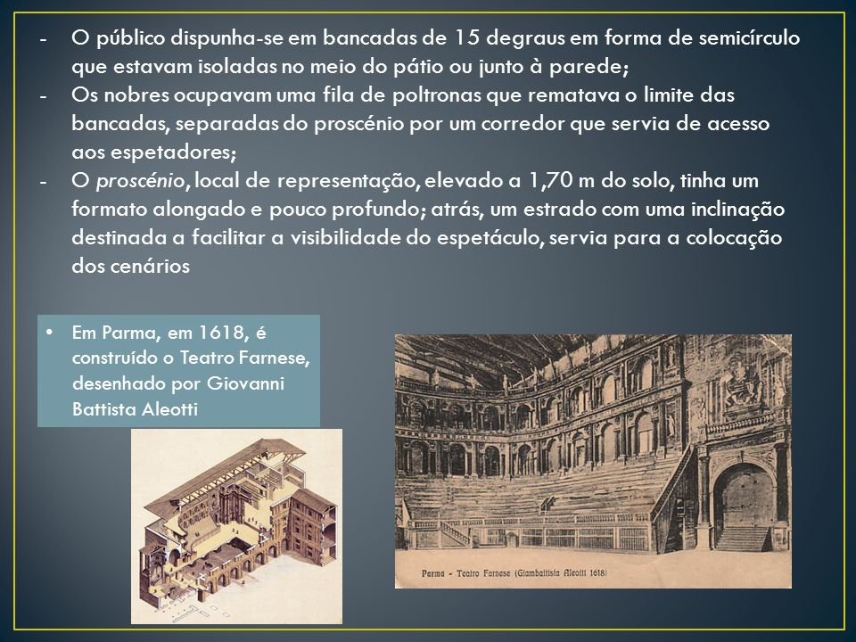 O público dispunha-se em bancadas de 15 degraus em forma de semicírculo que estavam isoladas no meio do pátio ou junto à parede;