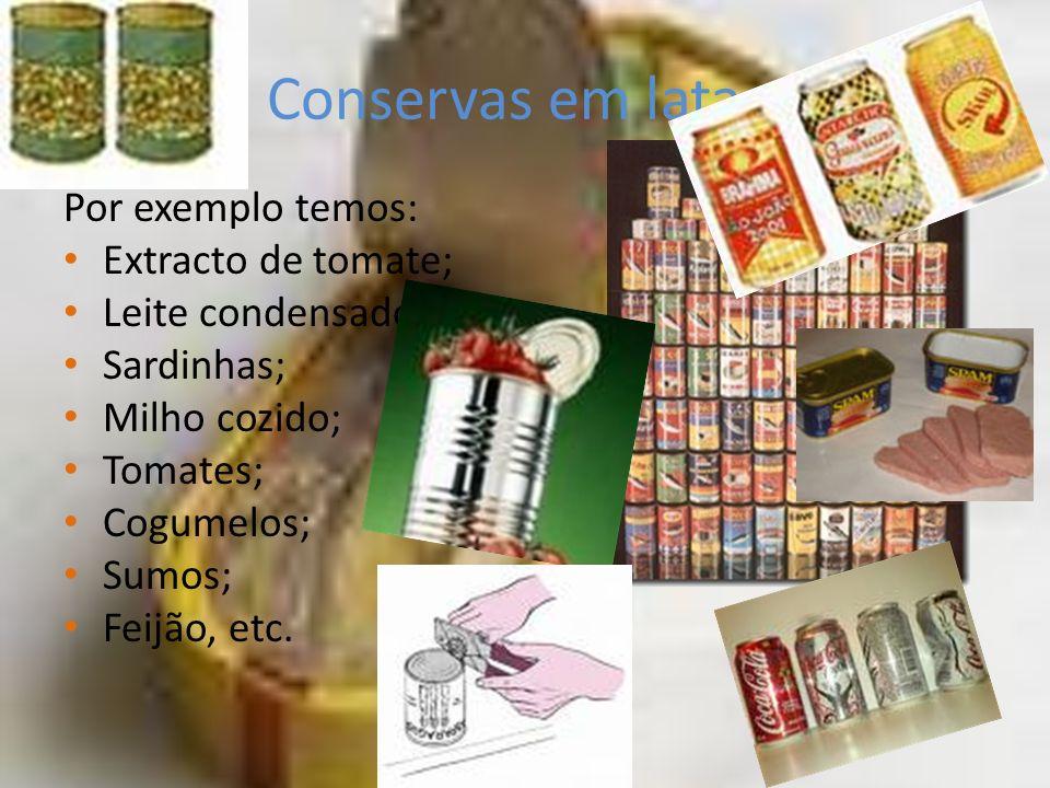 Conservas em latas: Por exemplo temos: Extracto de tomate;