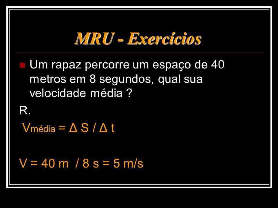 MRU - Exercícios V = 40 m / 8 s = 5 m/s
