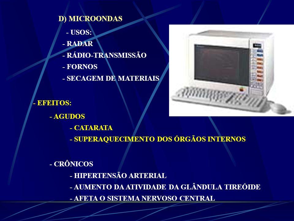 D) MICROONDAS - USOS: - RADAR - RÁDIO-TRANSMISSÃO - FORNOS