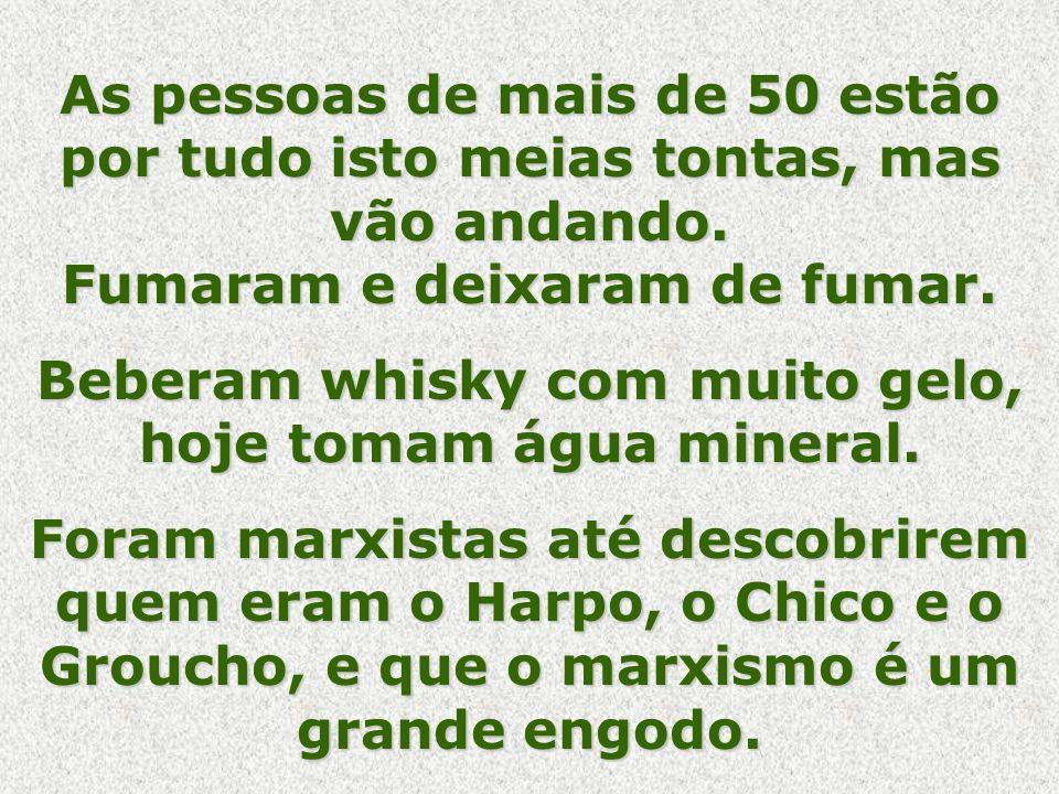 Beberam whisky com muito gelo, hoje tomam água mineral.