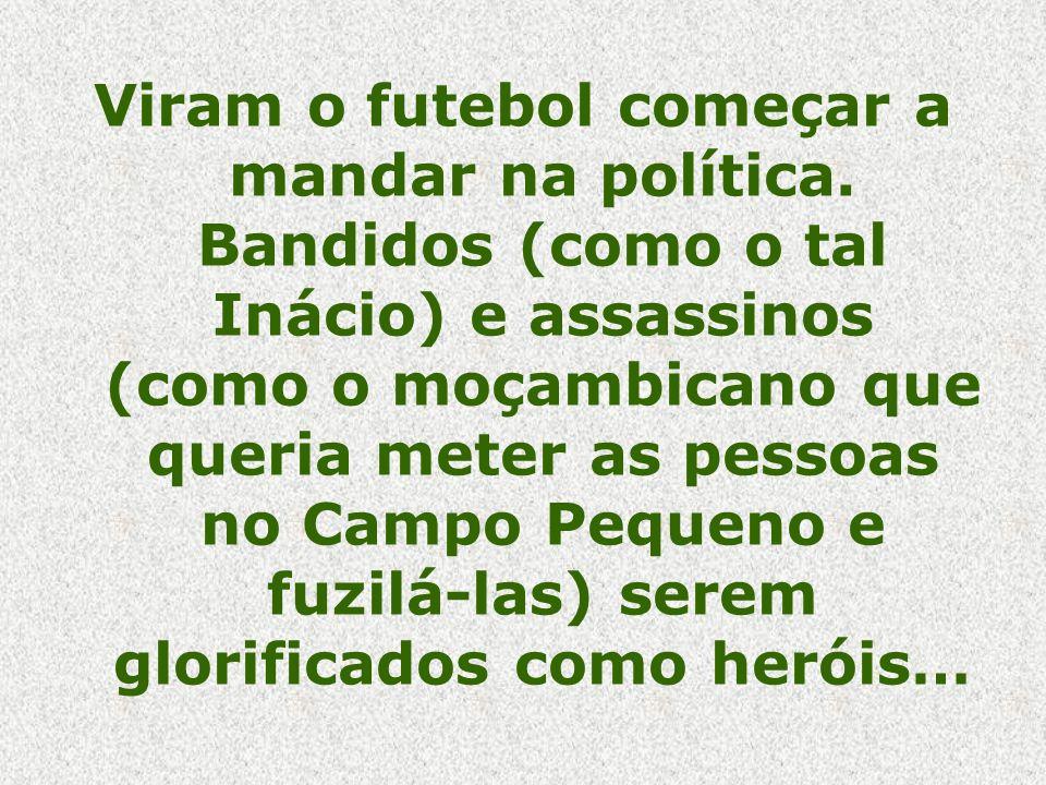 Viram o futebol começar a mandar na política