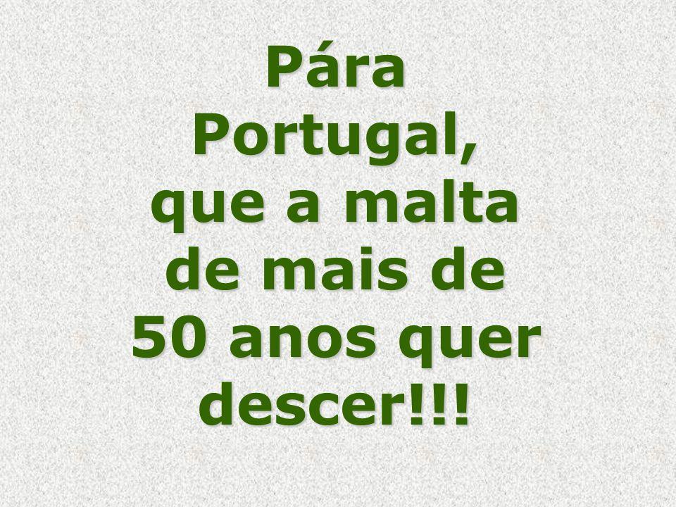 Pára Portugal, que a malta de mais de 50 anos quer descer!!!