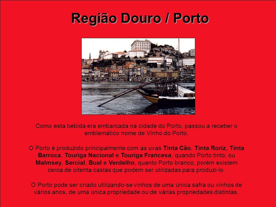 Região Douro / Porto Como esta bebida era embarcada na cidade do Porto, passou a receber o emblemático nome de Vinho do Porto.