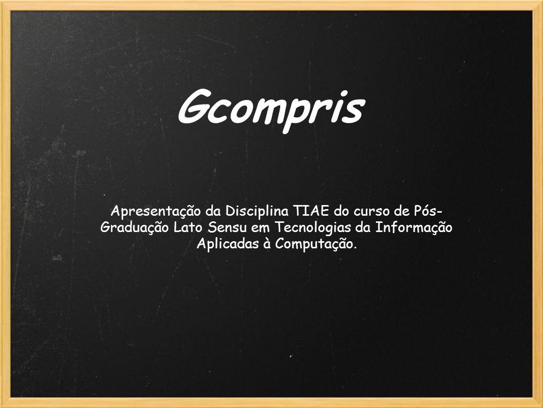 Gcompris Apresentação da Disciplina TIAE do curso de Pós-Graduação Lato Sensu em Tecnologias da Informação Aplicadas à Computação.