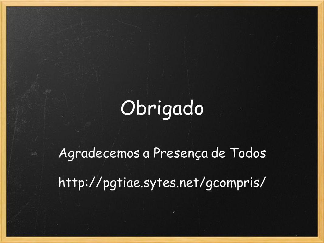 Agradecemos a Presença de Todos http://pgtiae.sytes.net/gcompris/