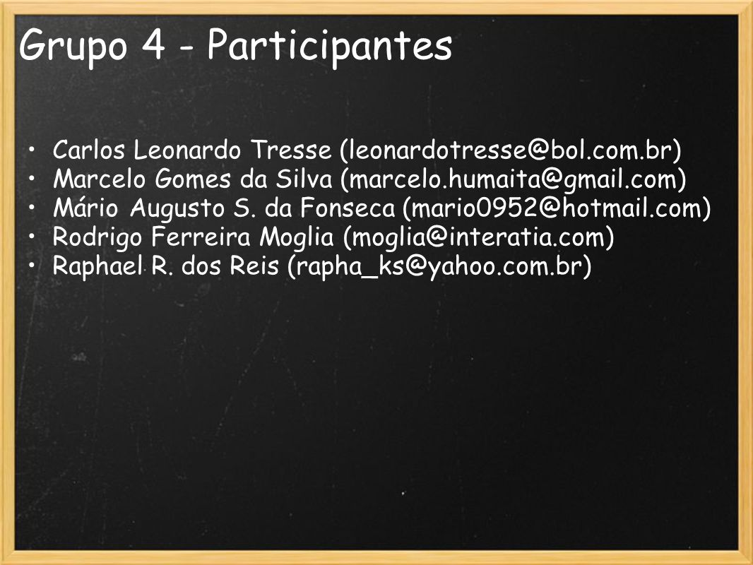 Grupo 4 - Participantes Carlos Leonardo Tresse (leonardotresse@bol.com.br) Marcelo Gomes da Silva (marcelo.humaita@gmail.com)