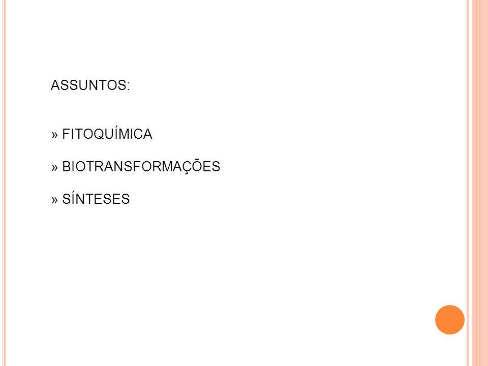ASSUNTOS: » FITOQUÍMICA » BIOTRANSFORMAÇÕES » SÍNTESES