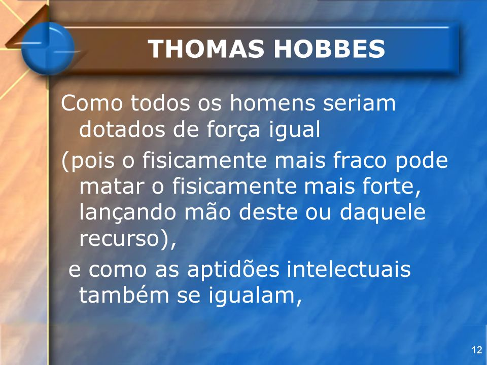 THOMAS HOBBES Como todos os homens seriam dotados de força igual