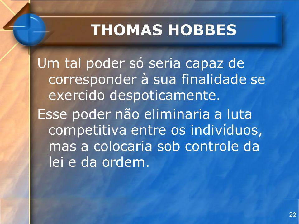 THOMAS HOBBES Um tal poder só seria capaz de corresponder à sua finalidade se exercido despoticamente.