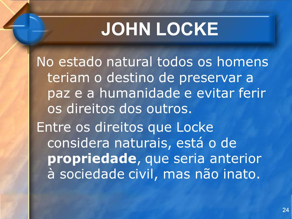 JOHN LOCKENo estado natural todos os homens teriam o destino de preservar a paz e a humanidade e evitar ferir os direitos dos outros.