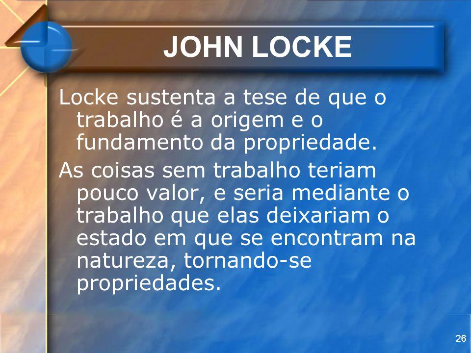 JOHN LOCKELocke sustenta a tese de que o trabalho é a origem e o fundamento da propriedade.